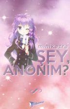 Şey,Anonim? { TAMAMLANDI. } by minikazra