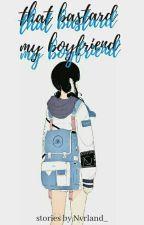 That Bastard My Boyfriend by LastGirl_24