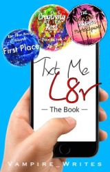 Txt Me L8r - The Book by Vampire_Writes