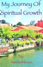 My journey of Spiritual Growth. by Amelashkoza
