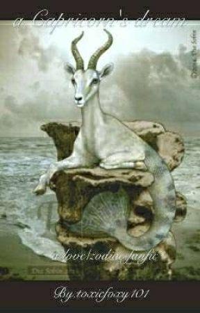 a Capricorn's dream ~ a love/zodiac fanfic  by toxicfoxy101