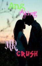 Ang Aking MR. CRUSH by TweensyLee