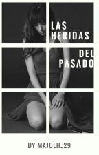 Las Heridas Del Pasado by MaJoLh_29