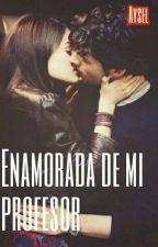 Enamorada de mi profesor by luna_kuin