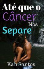 Até que o câncer nos separe by Kah_santoos