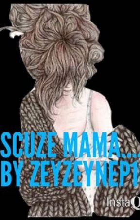 Scuze mama... by ZeyZeynep16