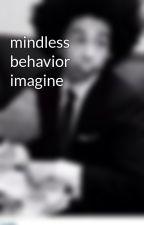 mindless behavior  imagine by princeton_lover_4eva