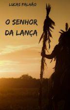 O senhor da lança by lucaspalhao