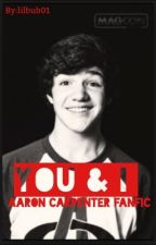 You&I (Aaron Carpenter Fanfic) by lilbub01