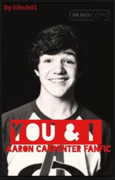 You&I (Aaron Carpenter Fanfic)