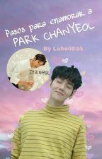 Pasos para enamorar a Park Chanyeol (Chanbaek-Minifanfic) by luhe0524