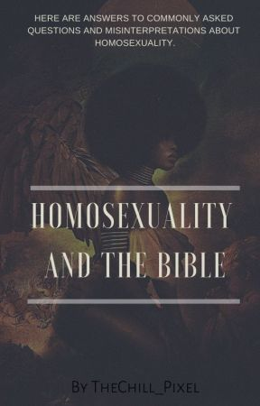 Homosexuality AND BIBLE  (Questions and Answers ) Part 1 by TheChill_Pixel