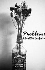 Problems (A DanTDM Fanfic) by DanTDMyouhottie