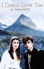 I Could Love You || Rederica #Wattys2017  by FedeandRiki