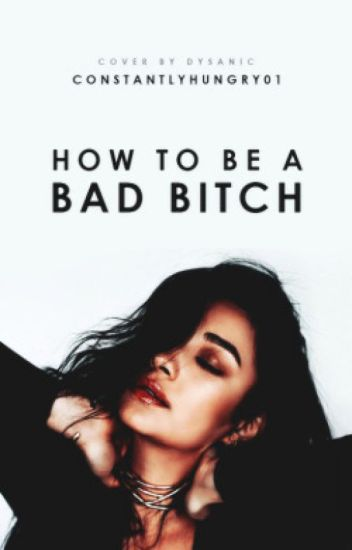 How to be a Bad Bitch - Jenny - Wattpad