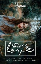 Tamed By Love  by Zeeyazee
