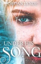 Under His Song by JordanLynde