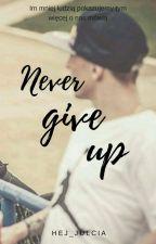 Never Give Up | Piotr Pawlicki  by Hej_Julcia