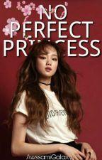 No Perfect Princess  by AwssamiGalaxy