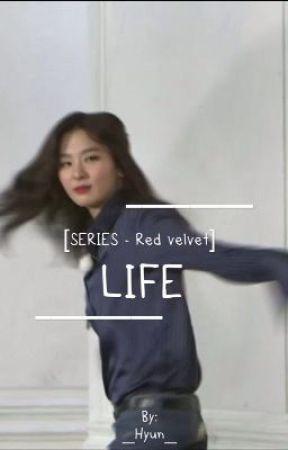 [Series] [Red Velvet] Life by _Hyun_