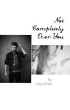 Not Completely Over You by heyyytiara