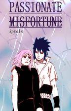 Passionate Misfortune (Naruto Fan-Fiction/ SASUXSAKU) by kpxols