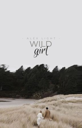 Wild Girl ✔️ by alexlightstories