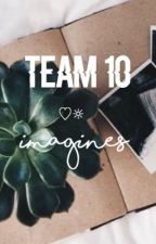Team 10 imagines:) by seaveydarling