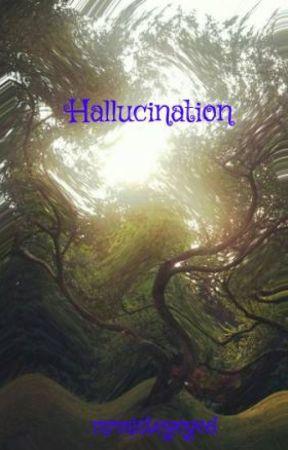 Hallucination by mrmisteyeyed
