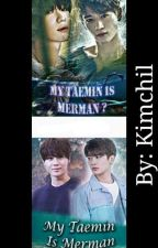 MY TAEMIN IS MERMAN ? (SEASON 1 & 2 ) by Kimchil_17