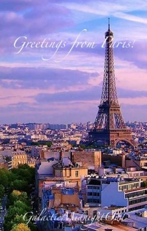 Greetings From Paris! (Watty's 2017) by GalacticMidnightOwl