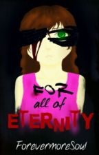 For All Of Eternity (A Sally Creepypasta Fanfiction) by ForevermoreSoul