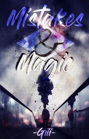 Mistakes & Magic [Wattys 2017] by -Giii-
