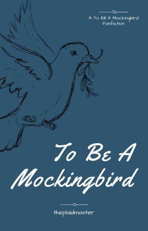 To Be A Mockingbird - A To Kill A Mockingbird Fanfiction by theplaidmaster