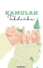 Kamulah Takdirku [TAHAP REVISI] by Annhs_