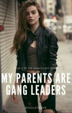 My Parents are Gang Leaders  by DoulleyLove
