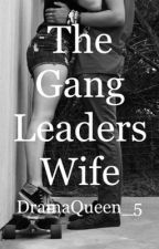 The Gang Leaders Wife  by DramaQueen_5