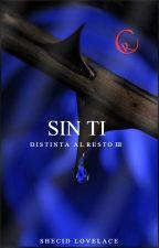 Distinta al resto 3: Sin ti© by Shecid_Lovelace
