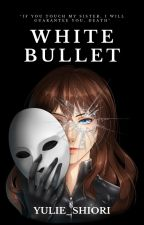 White Bullet (Lara Christine Rouge's Story) by Yulie_Shiori