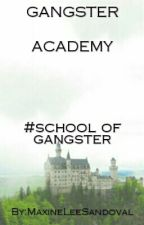 GANGSTER ACADEMY ( G:A)  by MaxineLeeSandoval