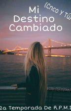 Mi Destino Cambiado (CNCO y Tu) (2a Temporada R.P.M.I)  by ChicaSkater16