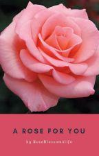A Rose for You by RoseBlossom4life