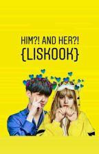 HIM?! AND HER?! {LISKOOK} by hanafhraa