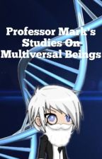 Professor Mark's Studies On Multiversal Beings by Mark248X
