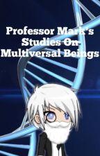 Professor Mark's Studies On Multiversal Beings by Mark248X