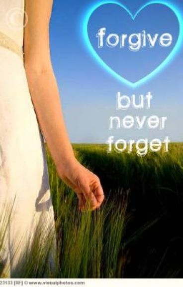 Forgive But Never Forget