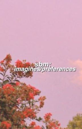 SBM ▷ IMAGINES & PREFERENCES  by softeighties