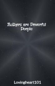 Authors are Powerful People by Lovingheart101