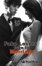 Fake Lovers  turn to Marriage! (REVISING) by whirlfrosty