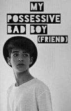 My Possessive Bad boy(friend) by SriYulianti5